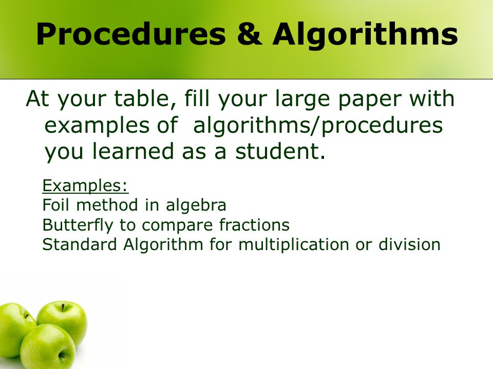 Procedures & Algorithms At your table, fill your large paper with examples of algorithms/procedures you learned as a student. Examples: Foil method in