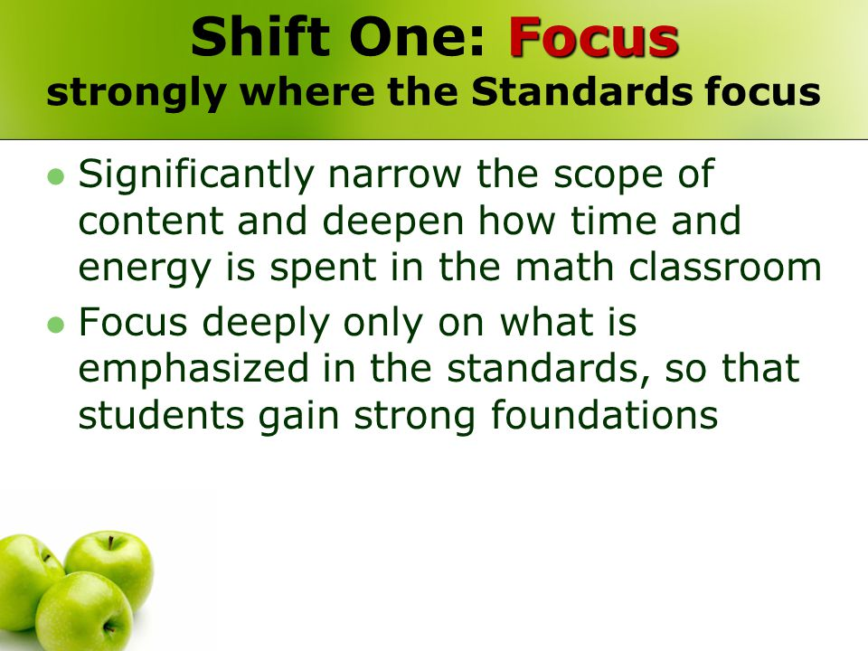 Focus Shift One: Focus strongly where the Standards focus Significantly narrow the scope of content and deepen how time and energy is spent in the mat