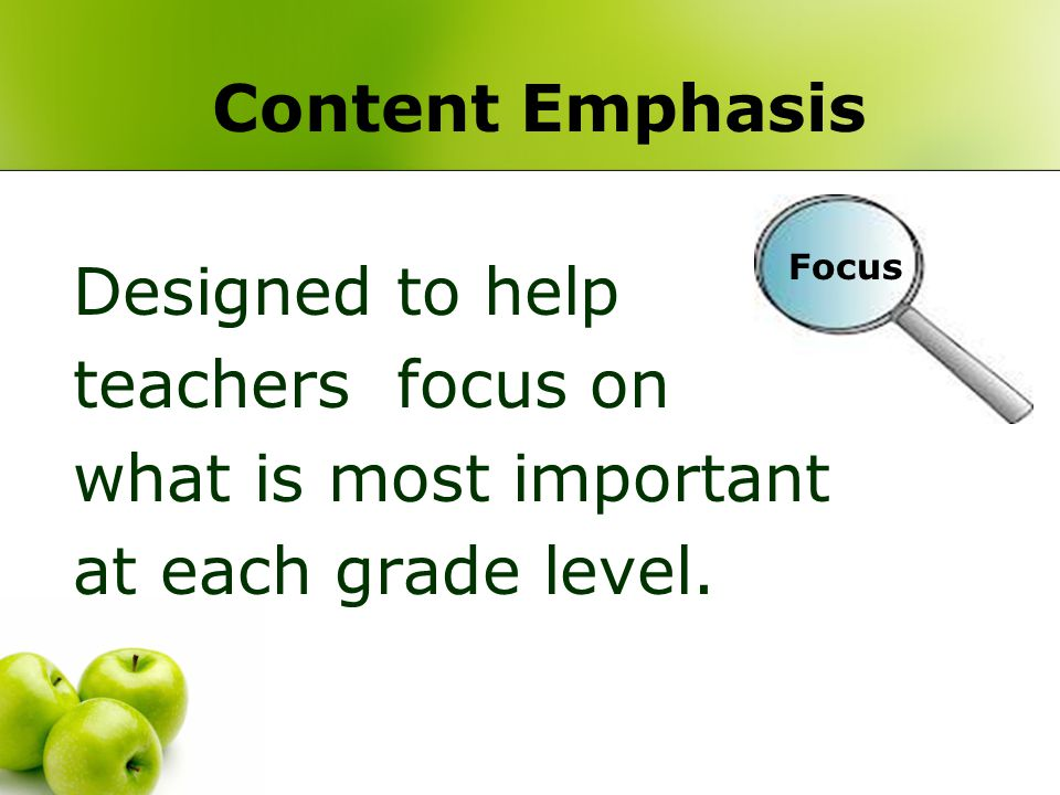 Content Emphasis Designed to help teachers focus on what is most important at each grade level.