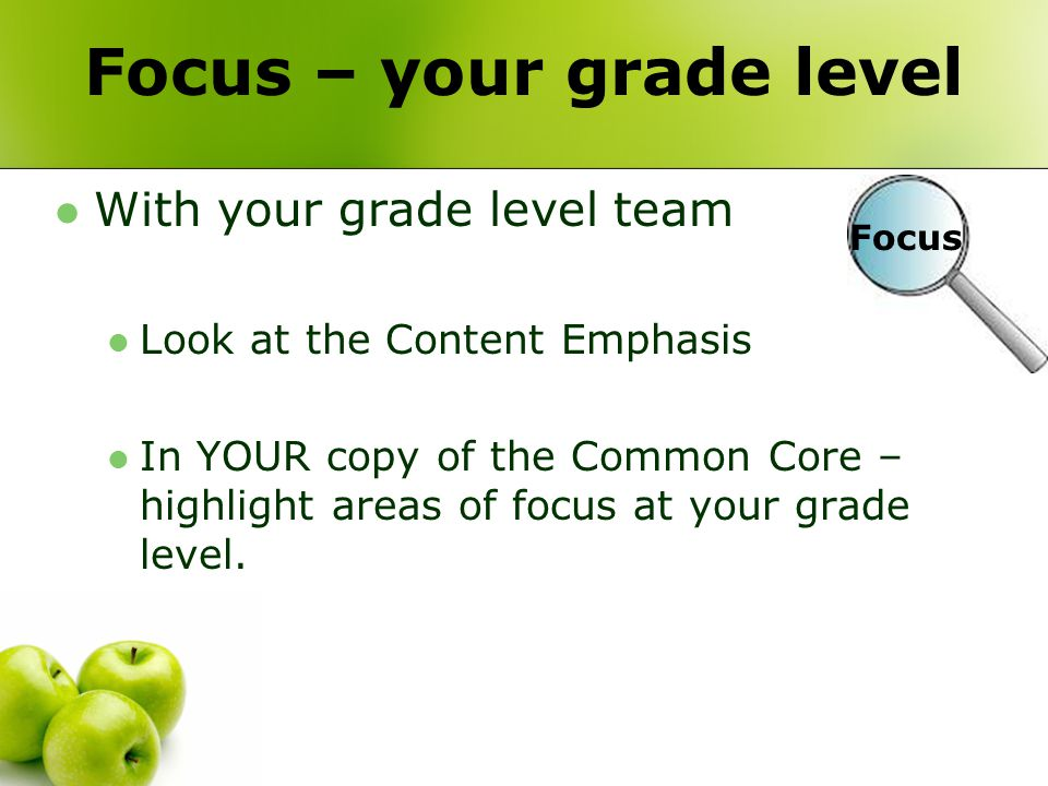 Focus – your grade level With your grade level team Look at the Content Emphasis In YOUR copy of the Common Core – highlight areas of focus at your grade level.
