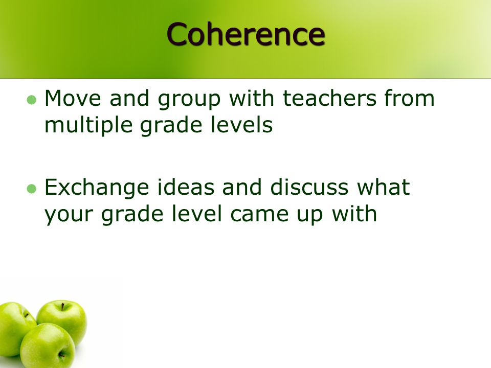 Coherence Move and group with teachers from multiple grade levels Exchange ideas and discuss what your grade level came up with