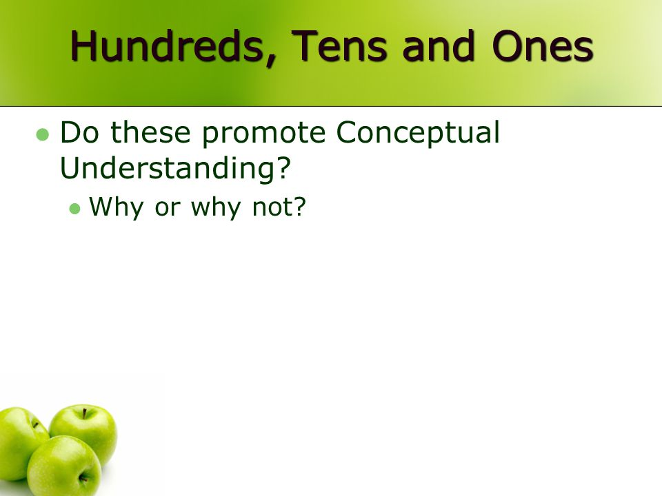 Hundreds, Tens and Ones Do these promote Conceptual Understanding? Why or why not?