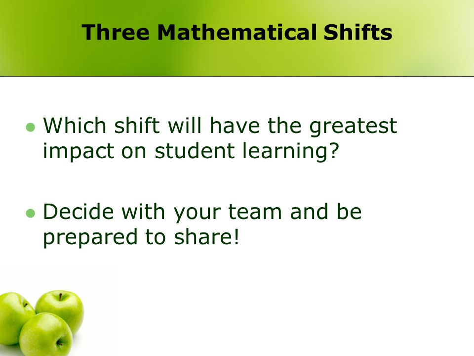 Three Mathematical Shifts Which shift will have the greatest impact on student learning.