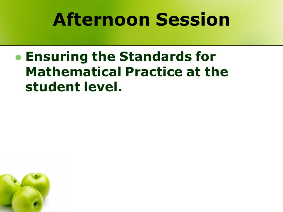 Afternoon Session Ensuring the Standards for Mathematical Practice at the student level.