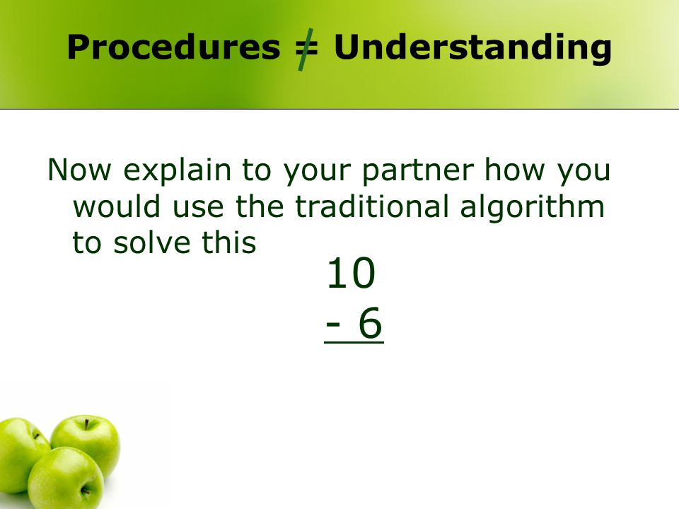 Procedures = Understanding 17 - 6 10 - 6 How did changing the numbers influence the difficulty of the task?