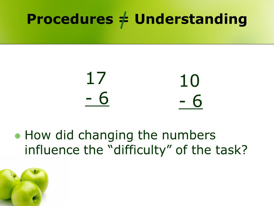 "Procedures = Understanding 17 - 6 10 - 6 How did changing the numbers influence the ""difficulty"" of the task?"