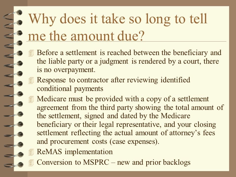 Why does it take so long to tell me the amount due? 4 Before a settlement is reached between the beneficiary and the liable party or a judgment is ren