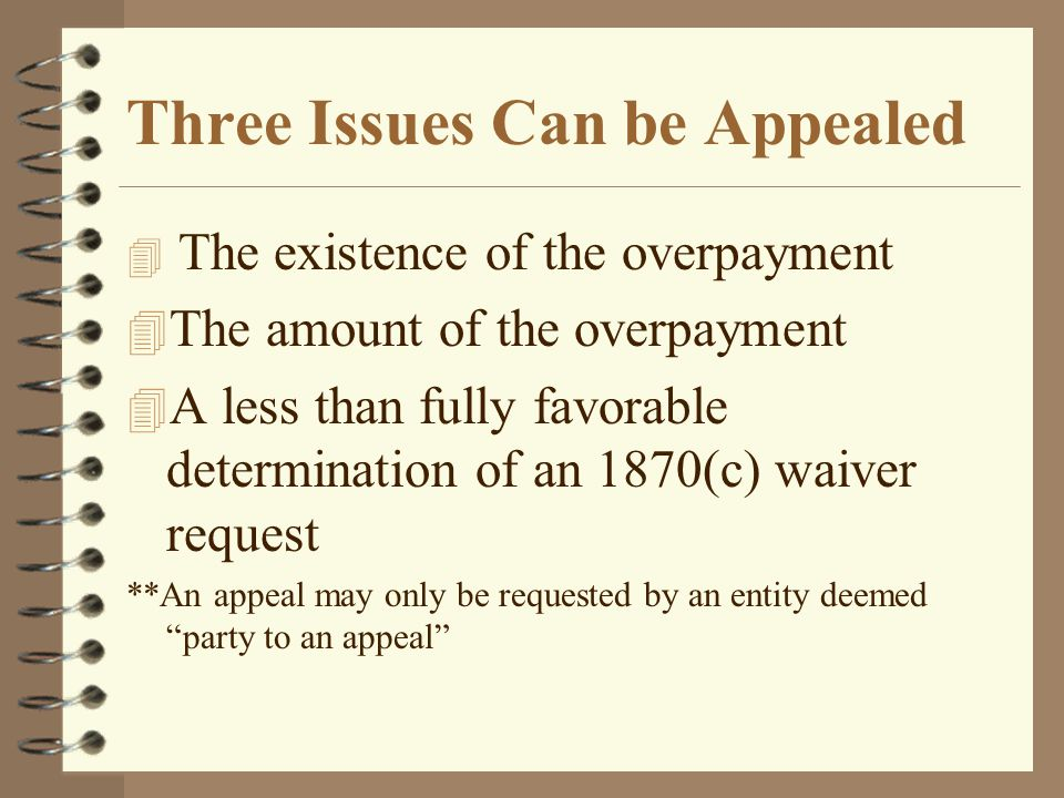 Three Issues Can be Appealed 4 The existence of the overpayment 4 The amount of the overpayment 4 A less than fully favorable determination of an 1870