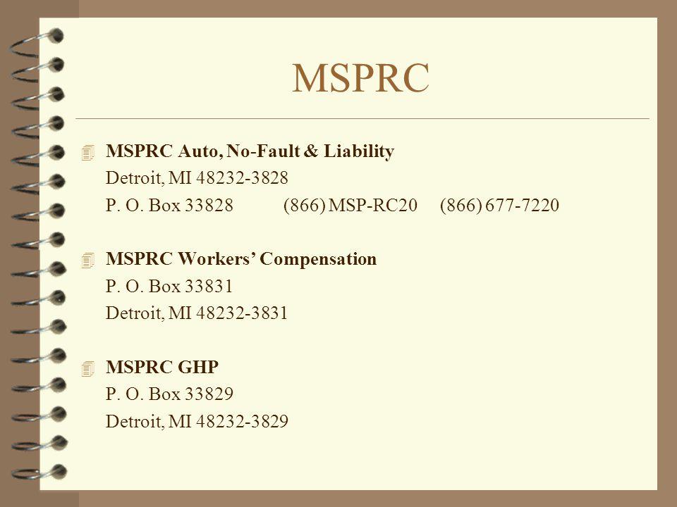 MSPRC 4 MSPRC Auto, No-Fault & Liability Detroit, MI 48232-3828 P. O. Box 33828(866) MSP-RC20 (866) 677-7220 4 MSPRC Workers' Compensation P. O. Box 3