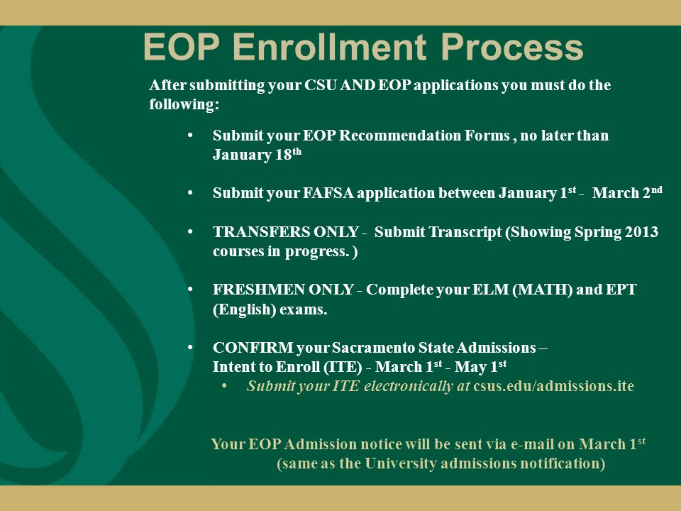 EOP Enrollment Process Submit your EOP Recommendation Forms, no later than January 18 th Submit your FAFSA application between January 1 st - March 2 nd TRANSFERS ONLY - Submit Transcript (Showing Spring 2013 courses in progress.