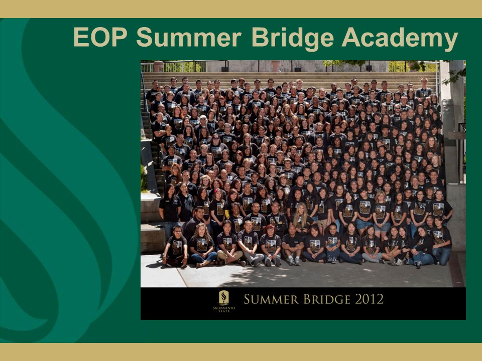 EOP Summer Bridge Academy The Summer Bridge Academy is a fun filled academic program designed to help ease the transition from high school to college.