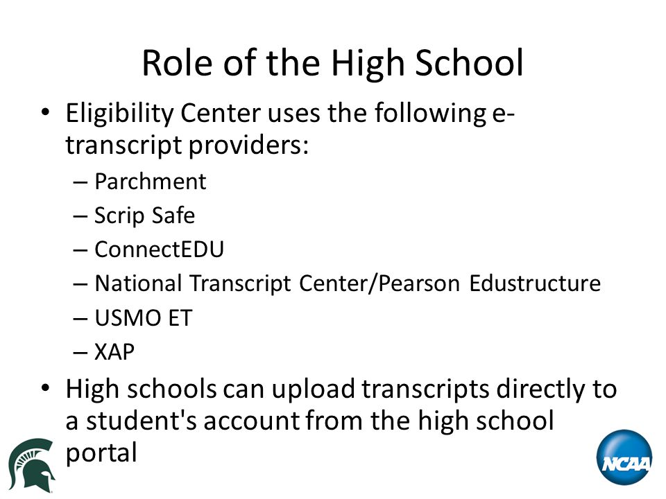 Role of the High School Eligibility Center uses the following e- transcript providers: – Parchment – Scrip Safe – ConnectEDU – National Transcript Cen