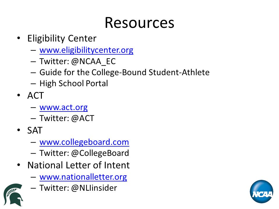 Resources Eligibility Center – www.eligibilitycenter.org www.eligibilitycenter.org – Twitter: @NCAA_EC – Guide for the College-Bound Student-Athlete –
