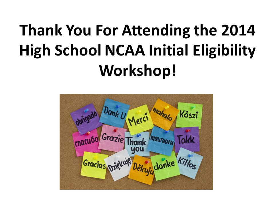 Thank You For Attending the 2014 High School NCAA Initial Eligibility Workshop!