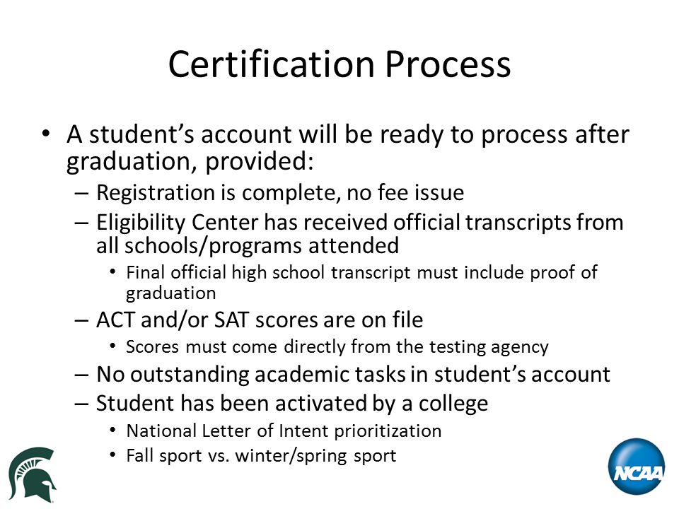 Certification Process A student's account will be ready to process after graduation, provided: – Registration is complete, no fee issue – Eligibility
