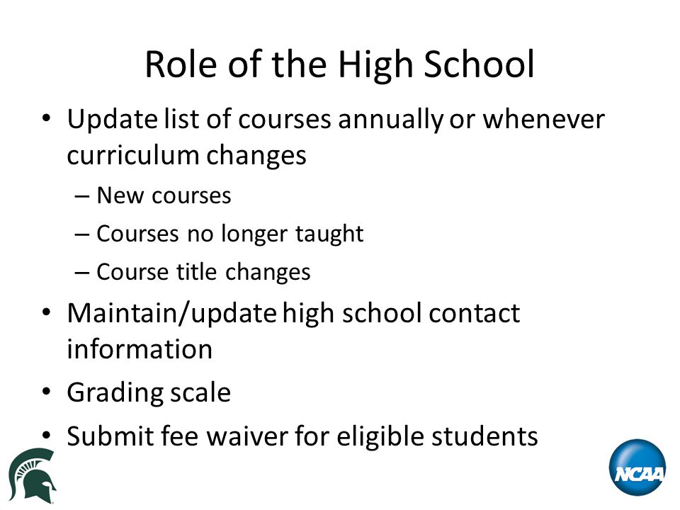 Role of the High School Update list of courses annually or whenever curriculum changes – New courses – Courses no longer taught – Course title changes
