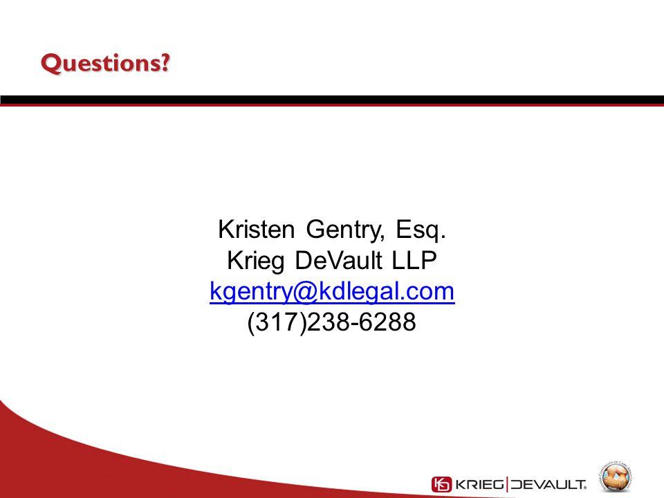 Questions Kristen Gentry, Esq. Krieg DeVault LLP kgentry@kdlegal.com (317)238-6288
