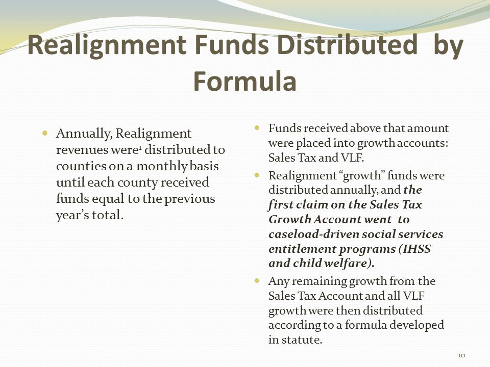 Realignment Funds Distributed by Formula Annually, Realignment revenues were 1 distributed to counties on a monthly basis until each county received funds equal to the previous year's total.