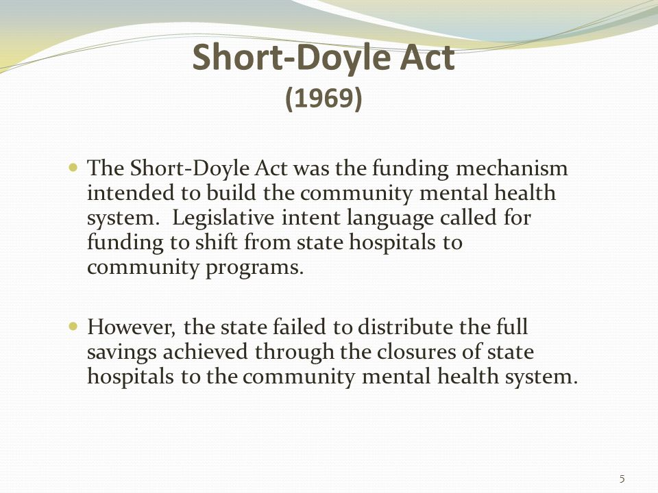 No Entitlement for Mental Health Services Unlike services to persons with developmental disabilities, the mental health system in California was never conceived as an entitlement. Mental health services were to be provided to the extent resources are available. This essential difference built rationing of services into the framework of mental health service delivery… 6