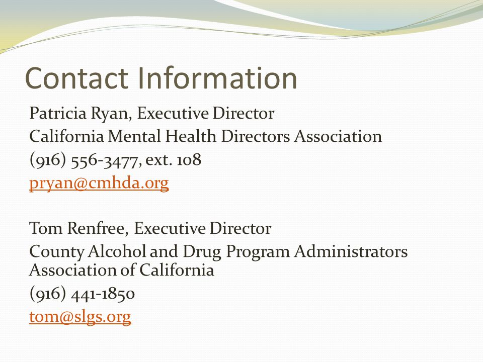 Contact Information Patricia Ryan, Executive Director California Mental Health Directors Association (916) 556-3477, ext.