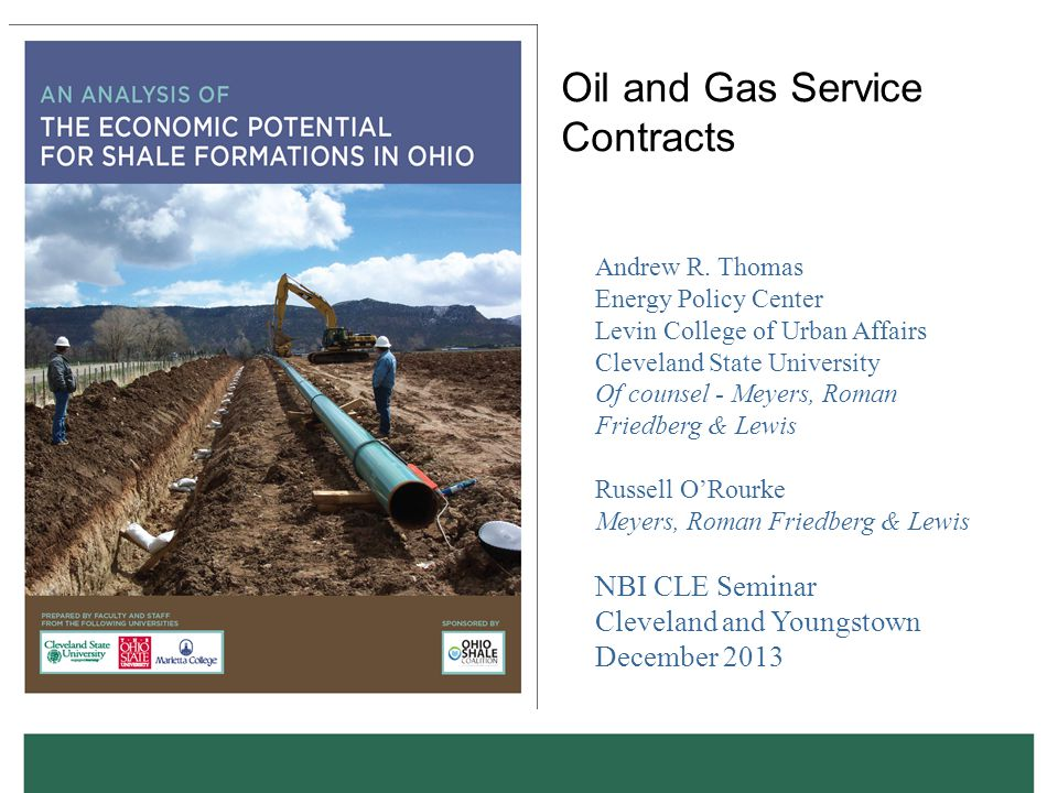 Oil and Gas Service Contracts Andrew R. Thomas Energy Policy Center Levin College of Urban Affairs Cleveland State University Of counsel - Meyers, Rom