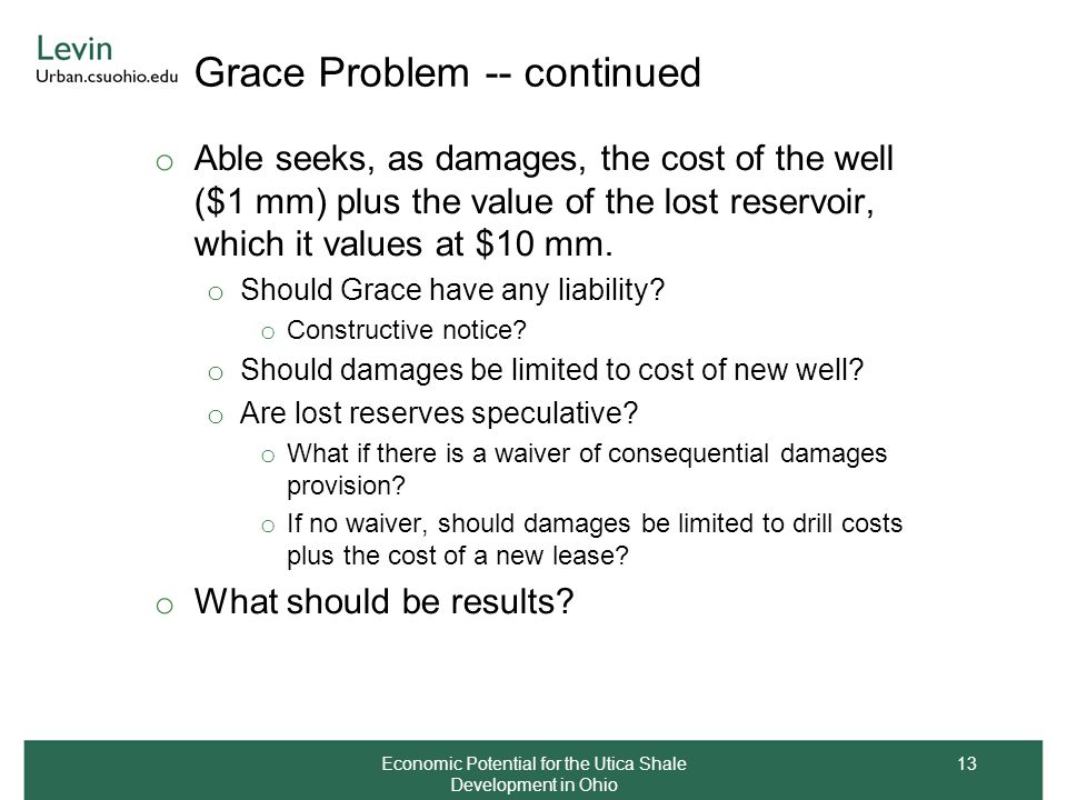 Grace Problem -- continued o Able seeks, as damages, the cost of the well ($1 mm) plus the value of the lost reservoir, which it values at $10 mm. o S