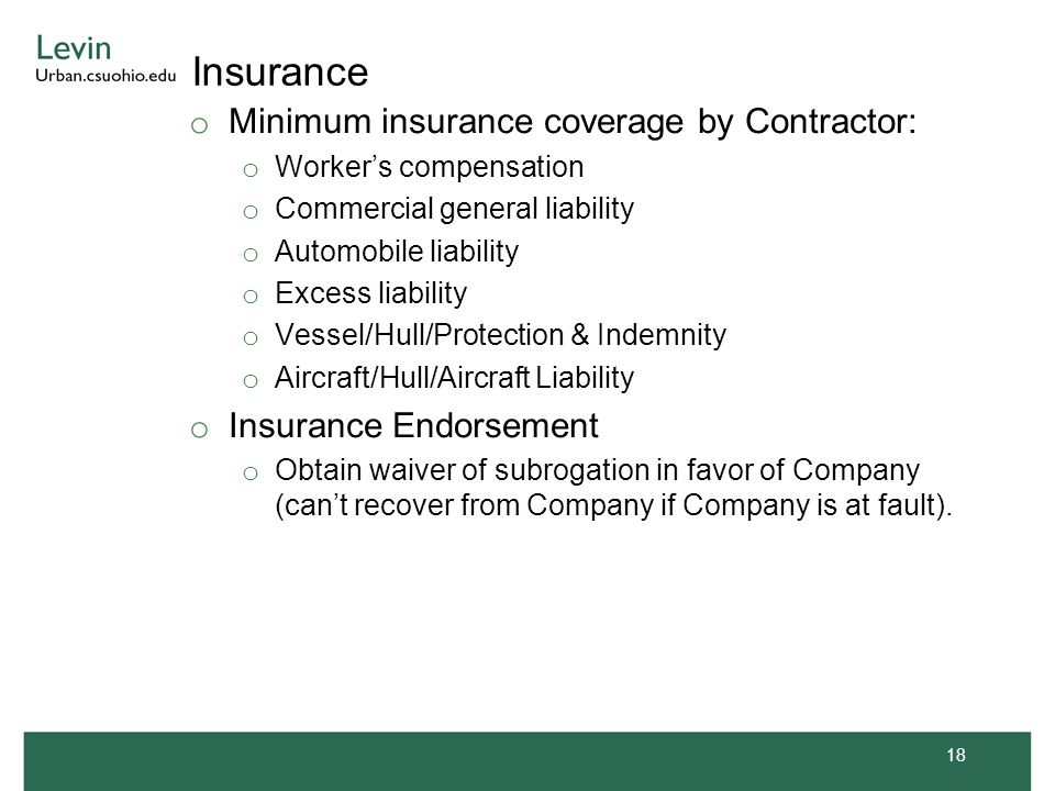 Insurance o Minimum insurance coverage by Contractor: o Worker's compensation o Commercial general liability o Automobile liability o Excess liability