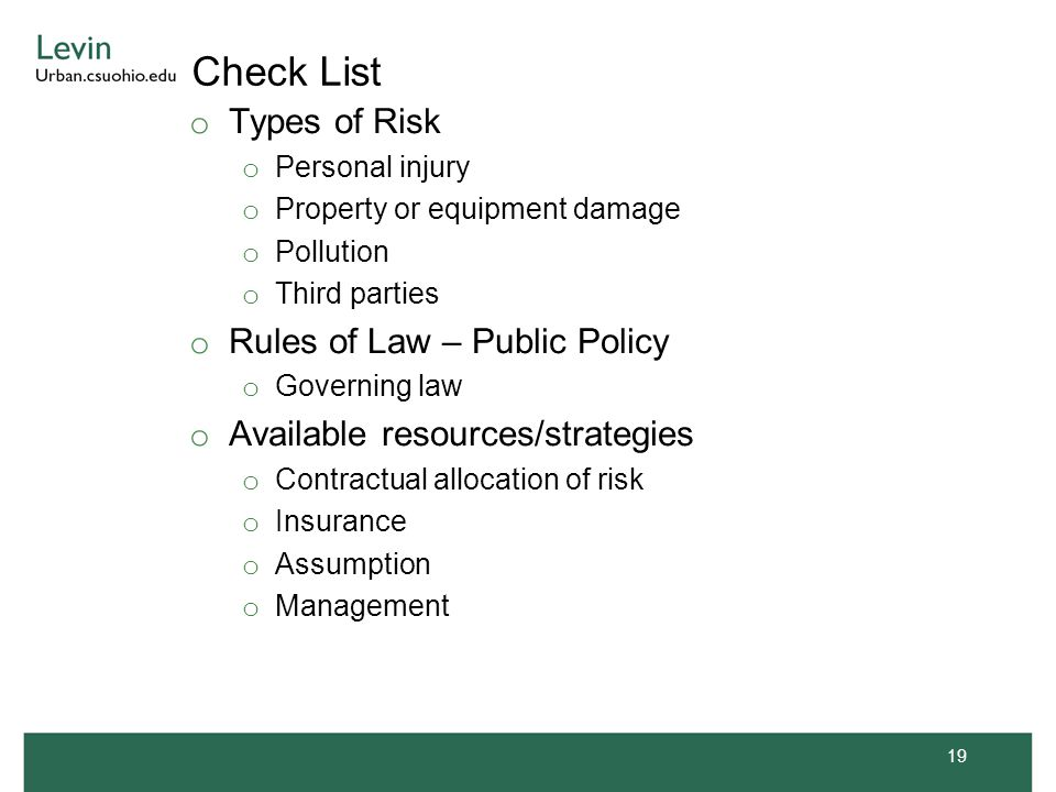 Check List o Types of Risk o Personal injury o Property or equipment damage o Pollution o Third parties o Rules of Law – Public Policy o Governing law