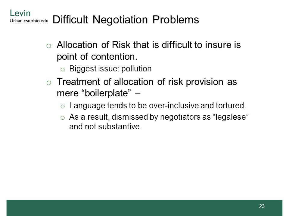 Difficult Negotiation Problems o Allocation of Risk that is difficult to insure is point of contention. o Biggest issue: pollution o Treatment of allo