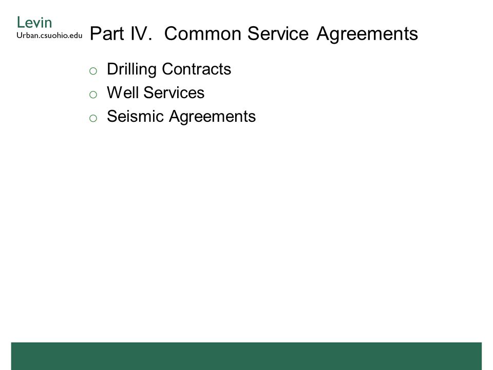 Part IV. Common Service Agreements o Drilling Contracts o Well Services o Seismic Agreements