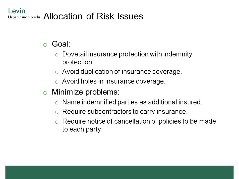Allocation of Risk Issues o Goal: o Dovetail insurance protection with indemnity protection.