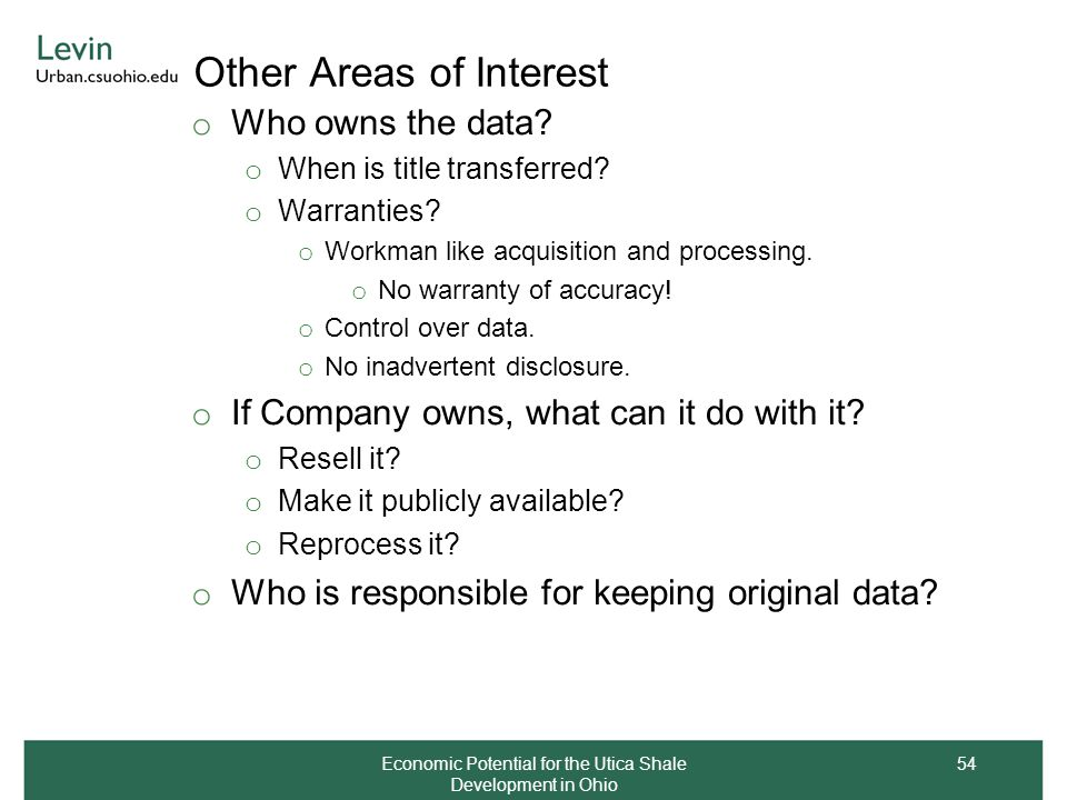 Other Areas of Interest o Who owns the data? o When is title transferred? o Warranties? o Workman like acquisition and processing. o No warranty of ac