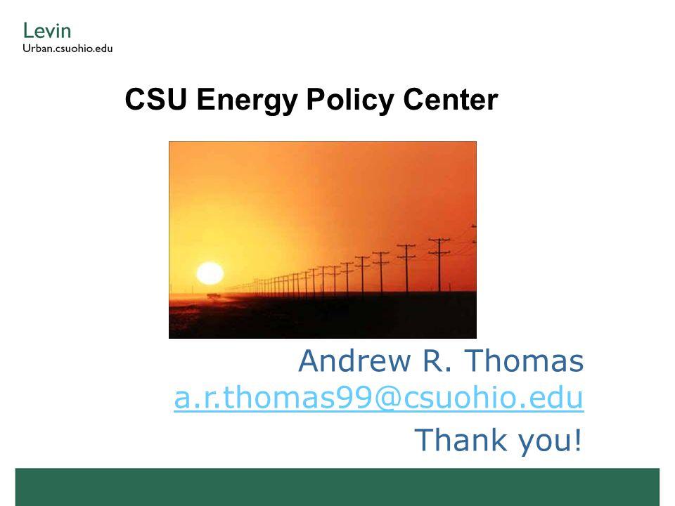 CSU Energy Policy Center Andrew R. Thomas a.r.thomas99@csuohio.edu a.r.thomas99@csuohio.edu Thank you!
