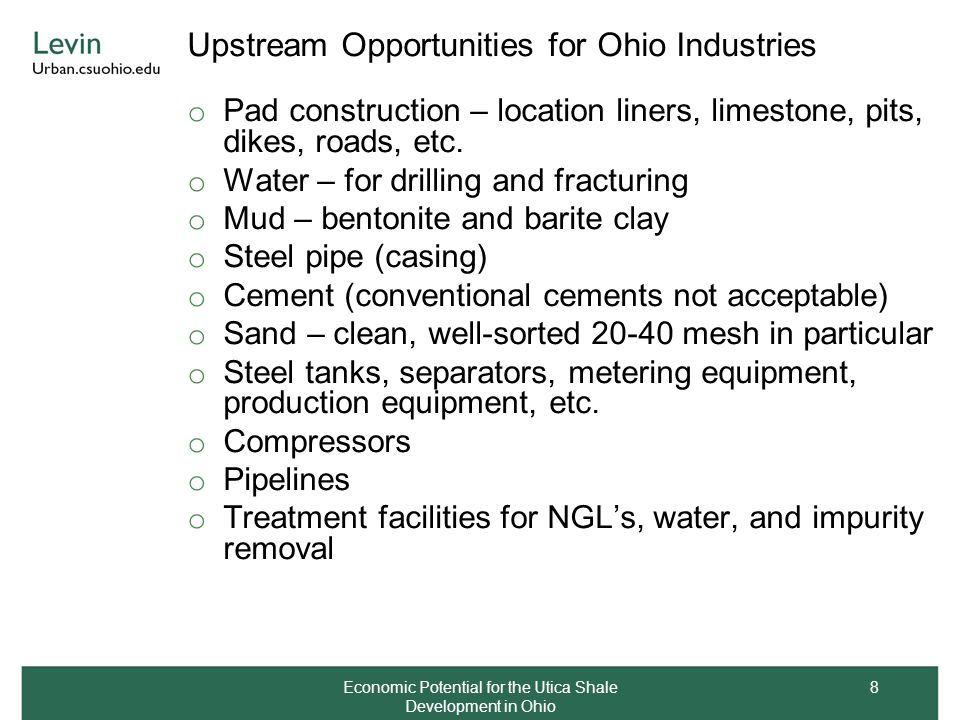 Upstream Opportunities for Ohio Industries Economic Potential for the Utica Shale Development in Ohio 8 o Pad construction – location liners, limeston