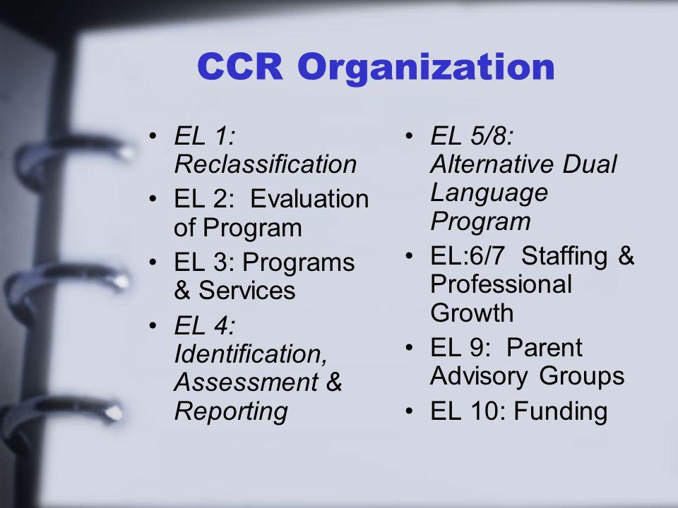 CCR Organization EL 1: Reclassification EL 2: Evaluation of Program EL 3: Programs & Services EL 4: Identification, Assessment & Reporting EL 5/8: Alt