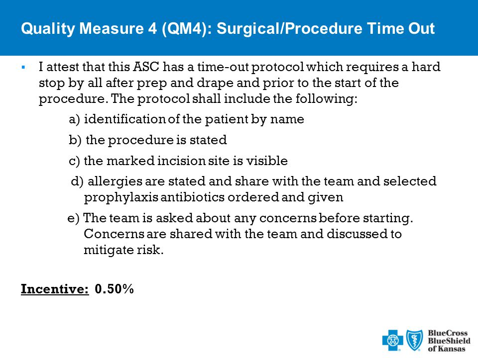 Quality Measure 4 (QM4): Surgical/Procedure Time Out  I attest that this ASC has a time-out protocol which requires a hard stop by all after prep and drape and prior to the start of the procedure.