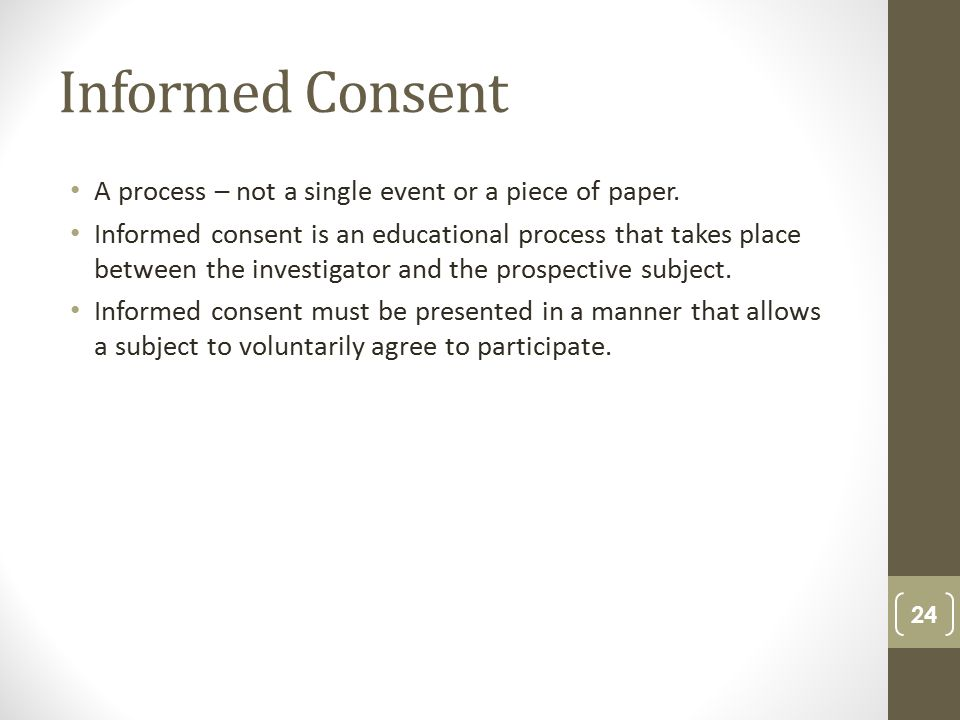 Informed Consent A process – not a single event or a piece of paper.