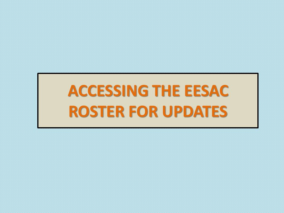 ACCESSING THE EESAC ROSTER FOR UPDATES