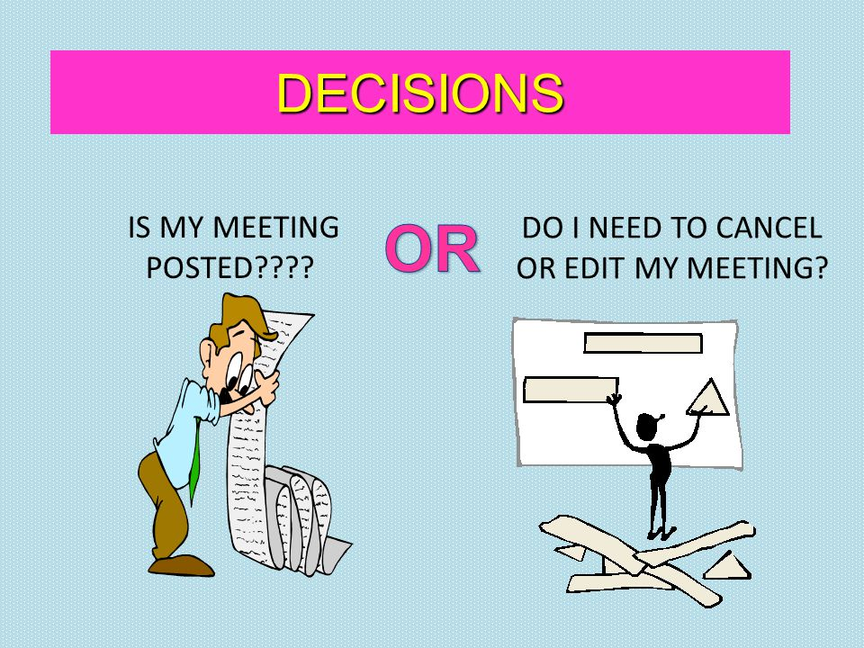 DECISIONS IS MY MEETING POSTED???? DO I NEED TO CANCEL OR EDIT MY MEETING?
