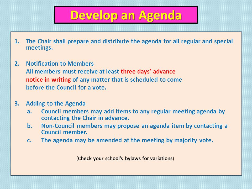 Develop an Agenda 1. The Chair shall prepare and distribute the agenda for all regular and special meetings. 2. Notification to Members All members mu