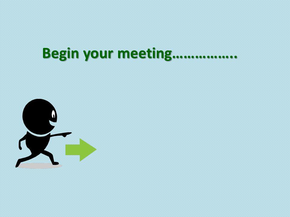 Begin your meeting……………..