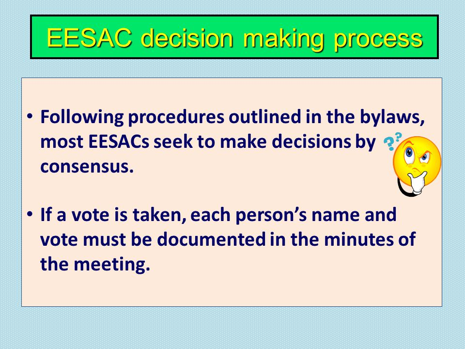 Following procedures outlined in the bylaws, most EESACs seek to make decisions by consensus.