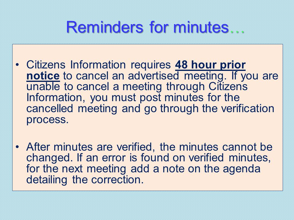 Reminders for minutes… Citizens Information requires 48 hour prior notice to cancel an advertised meeting.