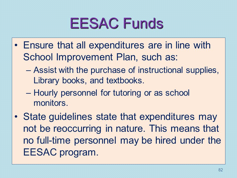 EESAC Funds Ensure that all expenditures are in line with School Improvement Plan, such as: –Assist with the purchase of instructional supplies, Library books, and textbooks.