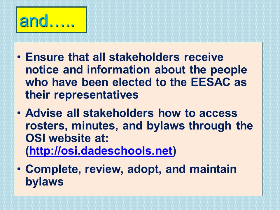 Ensure that all stakeholders receive notice and information about the people who have been elected to the EESAC as their representatives Advise all stakeholders how to access rosters, minutes, and bylaws through the OSI website at: (http://osi.dadeschools.net)http://osi.dadeschools.net Complete, review, adopt, and maintain bylaws and…..