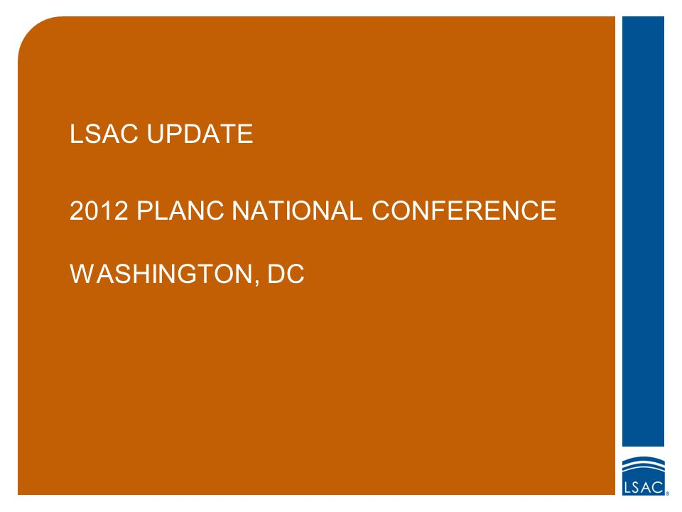 LSAC UPDATE 2012 PLANC NATIONAL CONFERENCE WASHINGTON, DC