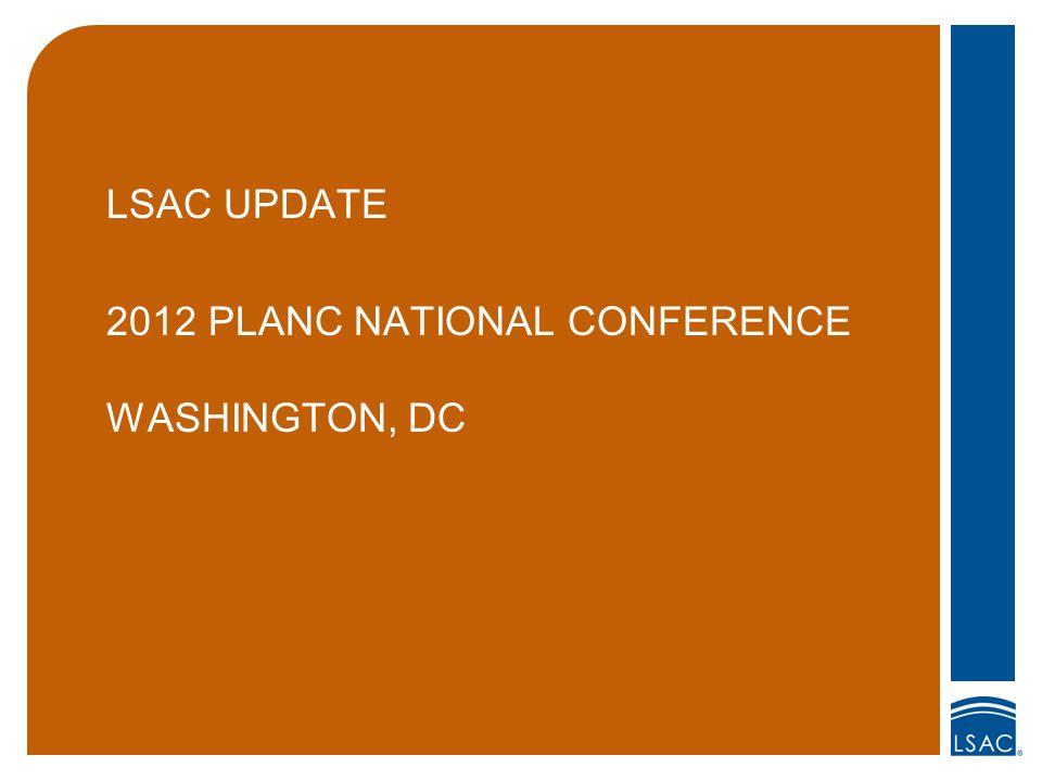 LSAC UPDATE 2012 PLANC NATIONAL CONFERENCE WASHINGTON, DC