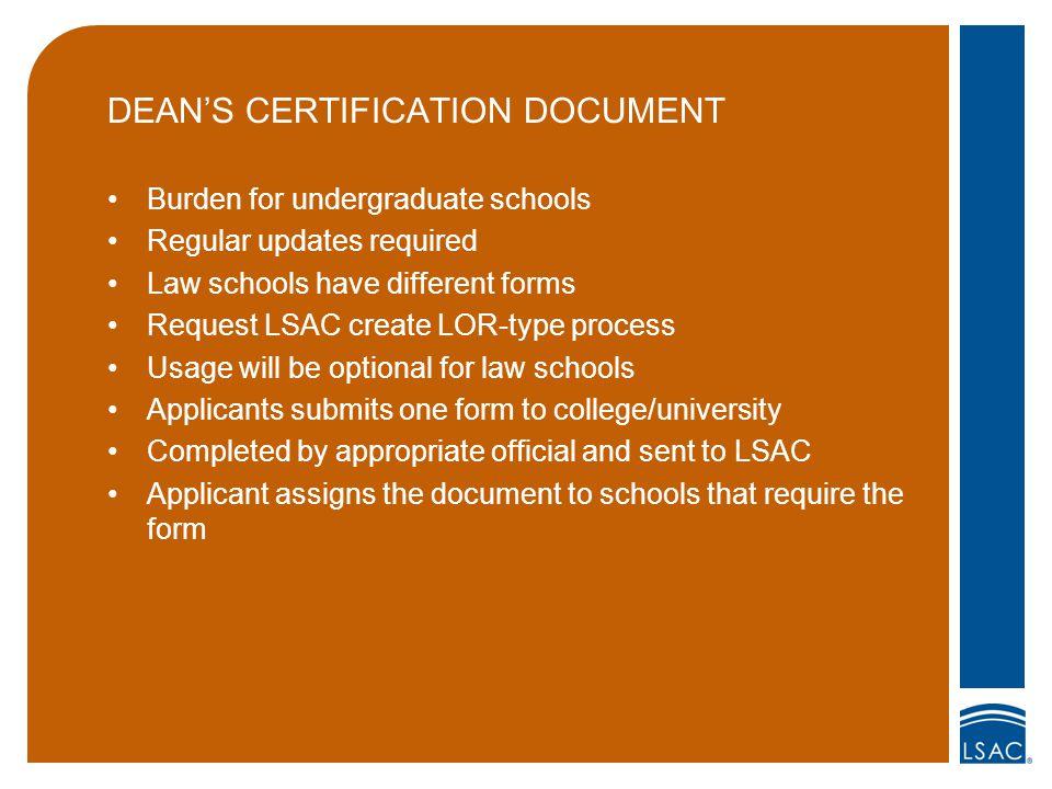 DEAN'S CERTIFICATION DOCUMENT Burden for undergraduate schools Regular updates required Law schools have different forms Request LSAC create LOR-type