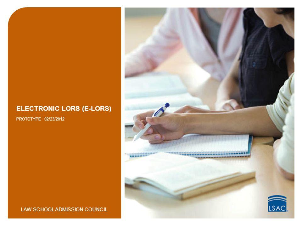 LAW SCHOOL ADMISSION COUNCIL ELECTRONIC LORS (E-LORS) PROTOTYPE 02/23/2012