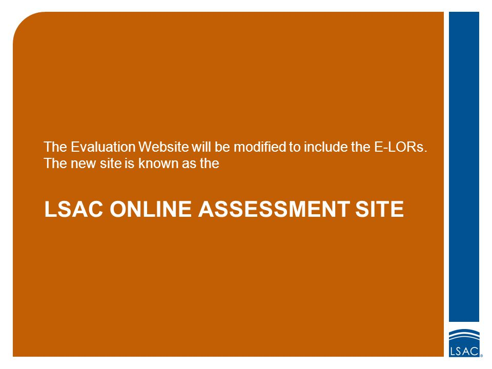 LSAC ONLINE ASSESSMENT SITE The Evaluation Website will be modified to include the E-LORs. The new site is known as the